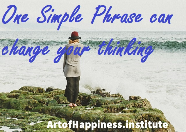 One Simple Phrase that will Change Your THinking