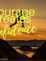 Courage Creates Confidence